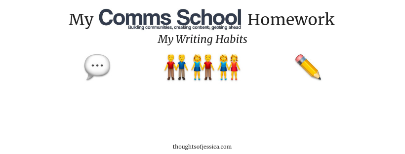 #CommsSchool Homework - My Writing Habits